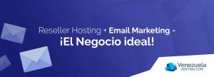 Venezuela Hosting incluye email marketing en sus planes de Reseller Hosting